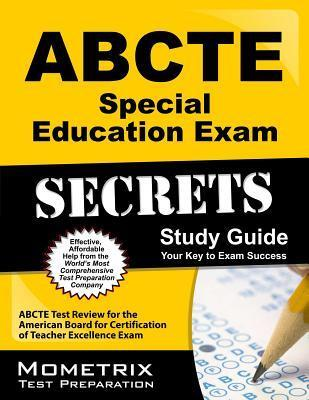 ABCTE Special Education Exam Secrets, Study Guide: ABCTE Test Review for the American Board for Certification of Teacher Excellence Exam  by  Abcte Exam Secrets Test Prep Team