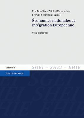 Economies Nationales Et Integration Europeenne: Voies Et Etappes Eric Bussiere