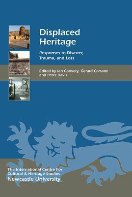 Displaced Heritage: Disaster, Trauma and Loss  by  Ian Convery
