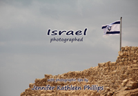 Israel Photographed: with photographic tips Jennifer Kathleen Phillips