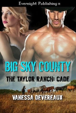 The Taylor Ranch: Cade (Big Sky County #2) Vanessa Devereaux