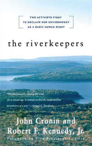 The Riverkeepers: Two Activists Fight to Reclaim Our Environment as a Basic Human Right  by  John Cronin