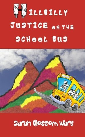 Hillbilly Justice on the School Bus Sarah Blossom Ware