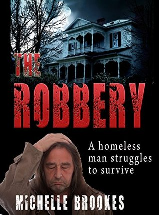 The Robbery: A Short Story: A Homeless Man Struggles to Survive Michelle Brookes