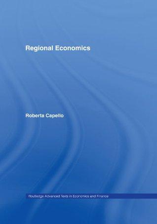 Regional Economics (Routledge Advanced Texts in Economics and Finance)  by  Roberta Capello