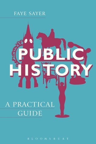 Public History: A Practical Guide  by  Faye Sayer