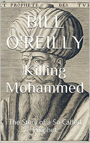 Killing Mohammed: The Story of a So Called Prophet  by  Bill Reilly