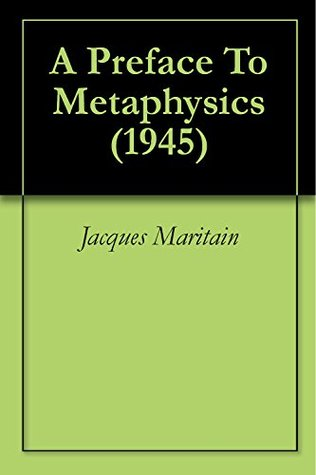A Preface To Metaphysics (1945)  by  Jacques Maritain