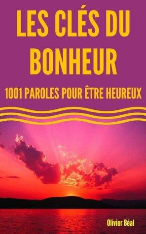 LES CLES DU BONHEUR - 1001 paroles pour être heureux  by  Olivier BEAL