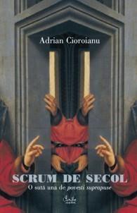 Scrum de secol. O sută una de poveşti suprapuse  by  Adrian Cioroianu