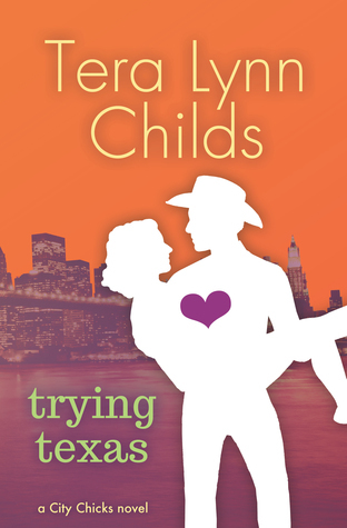 Trying Texas (City Chicks, #3)  by  Tera Lynn Childs