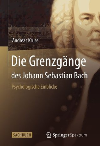 Die Grenzgänge des Johann Sebastian Bach  by  Andreas Kruse