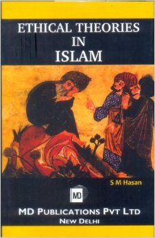Ethical Theories In Islam S M Hasan