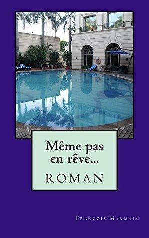 Même pas en rêve...  by  François Marmain