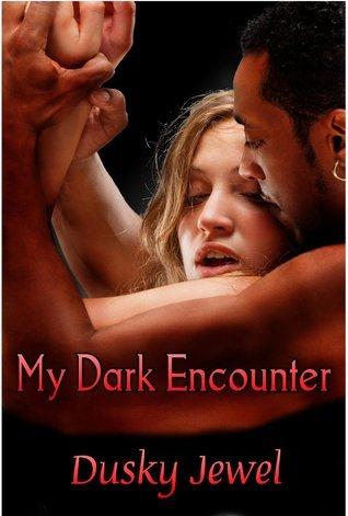 My Dark Encounter (My Dark Encounters Book 1) Dusky Jewel