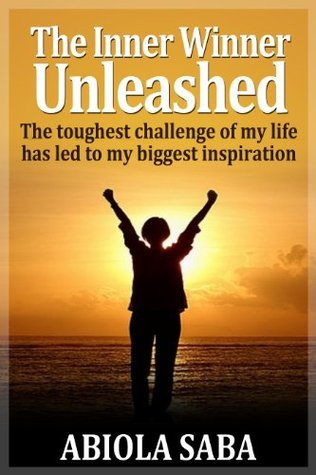 The Inner Winner Unleashed: The toughest challenge of my life has led to my biggest inspiration  by  Abiola Saba