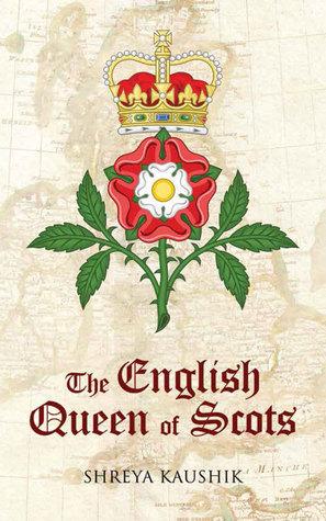 The English Queen of Scots  by  Shreya Kaushik