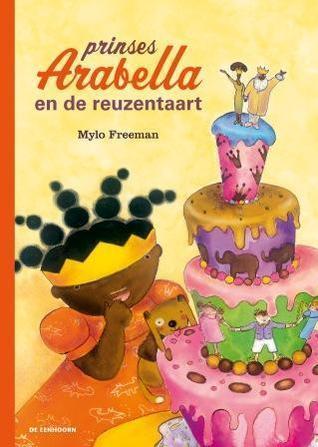 Prinses Arabella en de reuzentaart  by  Mylo Freeman