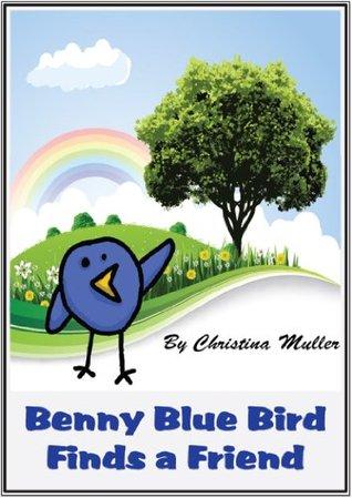 Benny Blue Bird finds a Friend Christina Muller