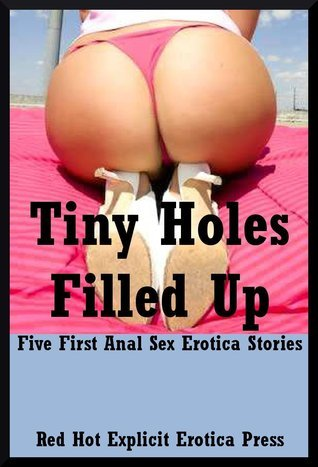 Tiny Holes Filled Up: Five First Anal Sex Erotica Stories  by  Lisa Vickers