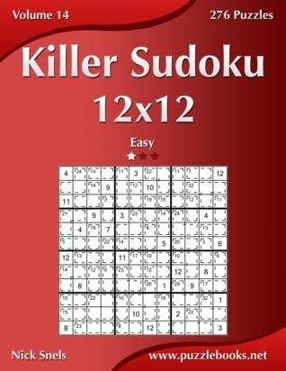 Killer Sudoku 12x12 - Easy - Volume 14 - 270 Puzzles Nick Snels