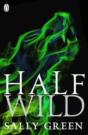 Half Wild (The Half Bad Trilogy, #2) Sally  Green