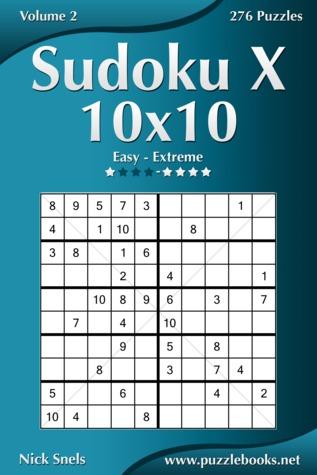 Sudoku X 10x10 - Easy to Extreme - Volume 2 - 276 Puzzles Nick Snels