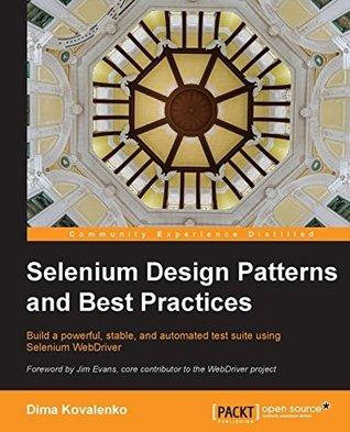 Selenium Design Patterns and Best Practices Dima Kovalenko