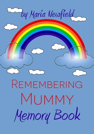 Remembering Mummy: A Memory Book for Grieving Children  by  Maria Newfield