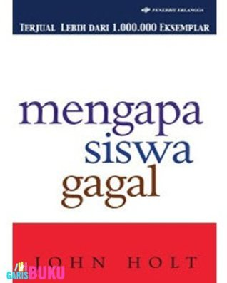MENGAPA SISWA GAGAL  by  John Holt