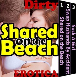 Shared on the Beach (Topless Women Naked Beach Nudists Hot Babes Bikini Girls Naturist Romance Dirty Sex story Books Book 1)  by  Juliet Oliver
