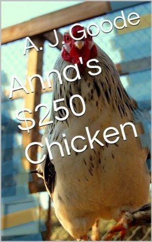 Annas $250 Chicken  by  A.J. Goode