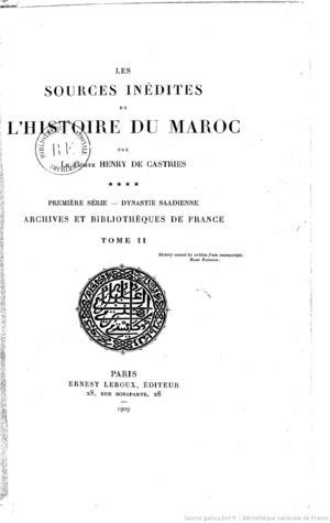 Les sources inédites de lhistoire du Maroc de 1530 à 1845  by  Comte Henry de Castries