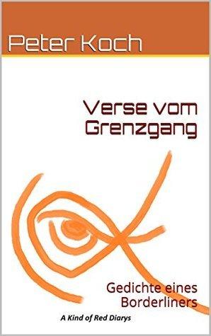 Verse vom Grenzgang: Gedichte eines Borderliners  by  Peter Koch