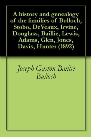 History and Geanology of the Stewart, Elliott and Dunwoody Families  by  Joseph Gaston Baillie Bulloch