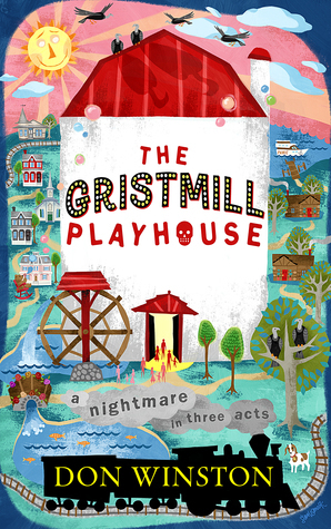 The Gristmill Playhouse: A Nightmare in Three Acts  by  Don Winston