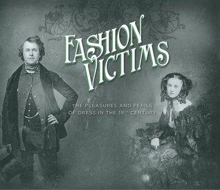 Fashion Victims: Pleasures & Perils of Dress in the 19th Century Alison Matthews David and Elizabeth Semmelhack