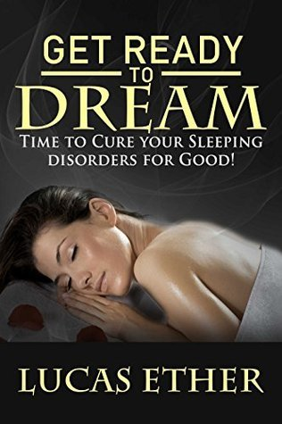 Get Ready to Dream: Time to Cure your Sleeping disorders for Good!  by  Lucas Ether