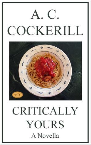 Critically Yours (A Novella) A.C. Cockerill
