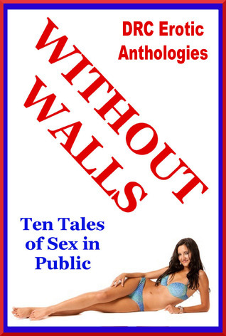 Without Walls: Ten Tales of Public Sex DRC Erotic Anthologies