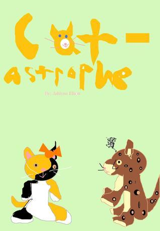 Cat-astrophe Ashlynn Elliott