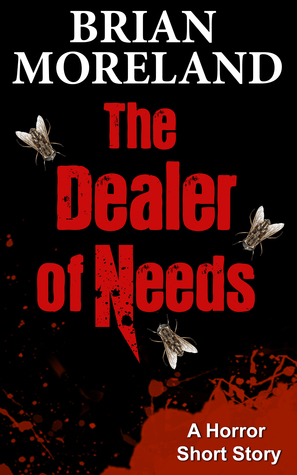 The Dealer of Needs: A Horror Short Story  by  Brian Moreland