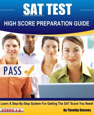 SAT High Score Preparation Guide: Learn A Step By Step System For Getting The SAT Score You Need!  by  Timothy Stevens