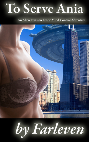To Serve Ania: An Alien Invasion Erotic Mind Control Adventure  by  Farleven
