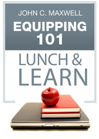 Equipping 101 Lunch & Learn  by  John C. Maxwell