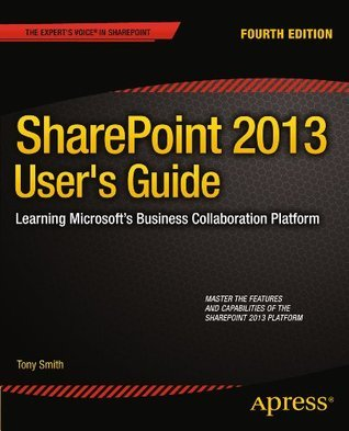 SharePoint 2013 Users Guide: Learning Microsoft�s Business Collaboration Platform  by  Anthony Smith