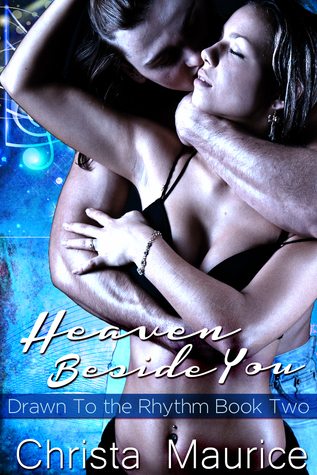 Heaven Beside You (Drawn to the Rhythm, #2)  by  Christa Maurice