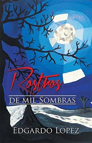Rostros de Mil Sombras  by  Edgardo Lopez