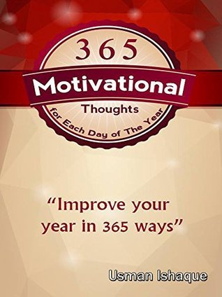 365 Motivational Thoughts for Each Day of the Year: Start Every Day Waking Up On the Right Foot and Enjoy Your Life  by  Maja Rogic