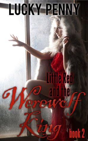 Little Red and the Werewolf King, Book 2  by  Lucky Penny